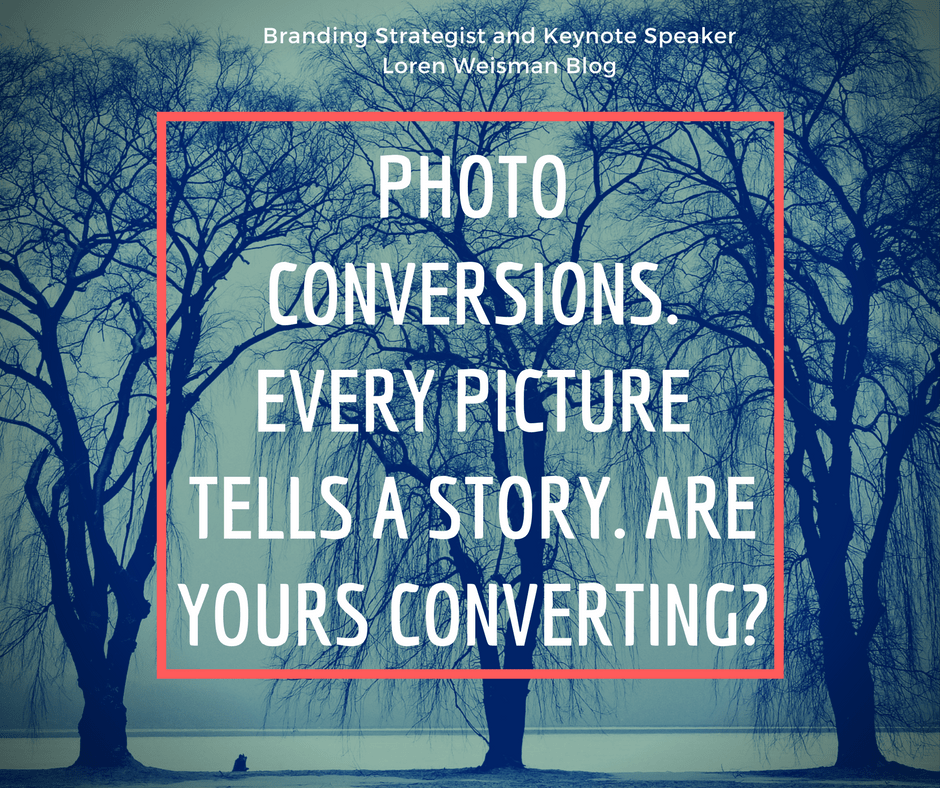 Photo Conversions - Every Picture Tells A Story  Are yours converting?