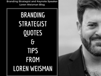branding strategist quotes and tips, loren weisman