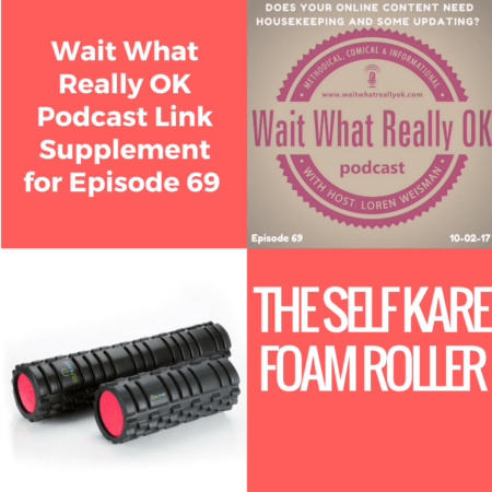 self kare, wait what really ok, foam roller