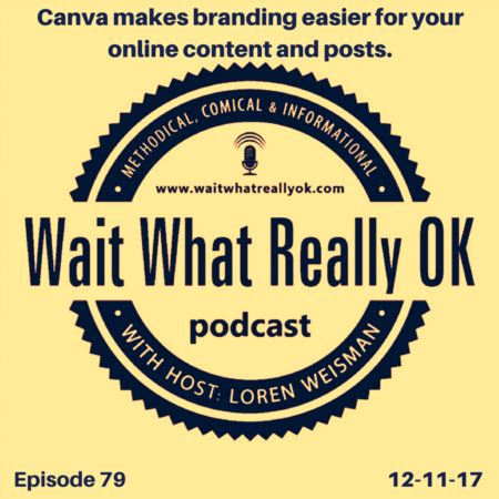 canva makes branding easier, wait what really ok, loren weisman, podcast