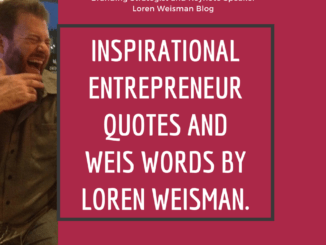 inspirational entrepreneur quotes, weis words, loren weisman