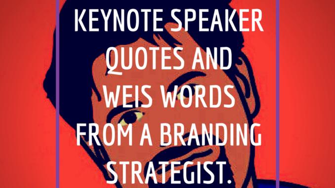 keynote speaker quotes, loren weisman, weis words