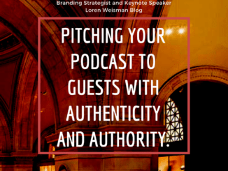 pitching your podcast to guests, loren weisman, branding strategist