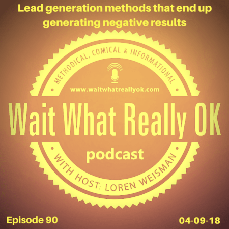 lead generation methods, wait what really ok, podcast, branding strategist, loren weisman