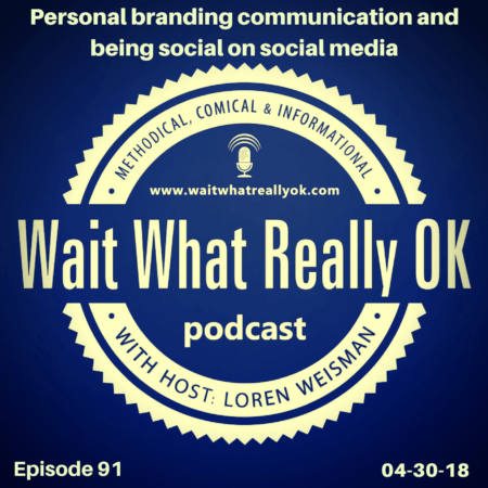 personal branding communication, wait what really ok, loren weisman