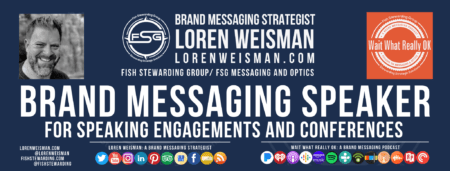 "A footer graphic with center text over blue that reads ""Brand Messaging Speaker"" surrounded by an image of Loren Weisman, the FSG logo, The wait what really ok logo as well as some text and social media icons."