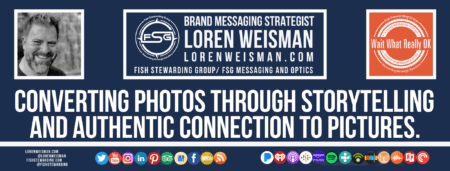 A footer graphic with a blue background and a white centered title that reads Converting photos through storytelling and are images of Loren Weisman, The Wait What Really OK Logo as well as a center text that reads Brand Messaging Strategist Loren Weisman with and FSG logo and other text. Beneath the title image are some social media and podcast icons.
