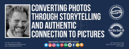 "A header graphic with a brown background and a white centered title that reads Converting photos through storytelling. To the left side is an image of Loren Weisman, to the right of the text is the Wait What Really OK Logo as well as the Fish Stewarding Group Logo. On the bottom of the image reads the text ""Loren Weisman: A brand messaging strategist with ten social media icons below it."