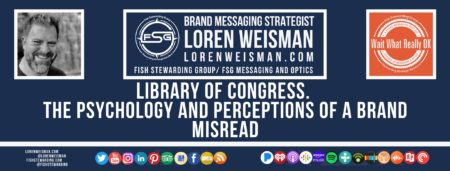 A footer graphic with a blue background and a white centered title that reads Library of Congress. The psychology and perceptions of a brand misread. The Wait What Really OK Logo as well as a center text that reads Brand Messaging Strategist Loren Weisman with and FSG logo and other text. Beneath the title image are some social media and podcast icons.