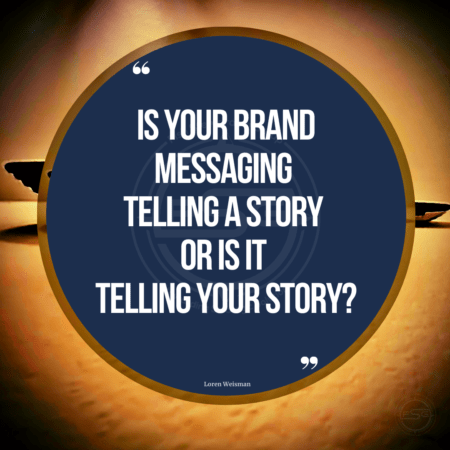 A tan image with two straw bowl in the background and a blue circle with text in the front from one of the brand messaging quotes that reads Is your brand messaging telling a story or is it telling your story?