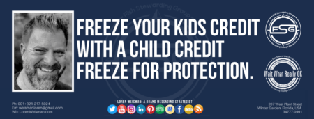 "A header graphic with a blue background and a white centered title that reads Freeze your kids credit with a child credit freeze for protection. To the left side is an image of Loren Weisman, to the right of the text is the Wait What Really OK Logo as well as the Fish Stewarding Group Logo. On the bottom of the image reads the text ""Loren Weisman: A brand messaging strategist with ten social media icons below it."