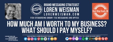 A lorenweisman.com footer graphic in blue with the title that reads how much am I worth to my business with an image of Loren Weisman, the Wait What Really OK logo, the FSG logo and some social media icons.