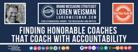 A footer graphic with a blue background and a white centered title that reads Finding honorable coaches that coach with accountability. The Wait What Really OK Logo as well as a center text that reads Brand Messaging Strategist Loren Weisman with and FSG logo and other text. Beneath the title image are some social media and podcast icons.
