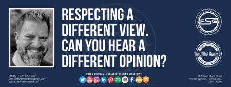 """A header graphic with a brown background and a white centered title that reads Respecting a different view. Can you hear a different opinion? To the left side is an image of Loren Weisman, to the right of the text is the The Wait What Really OK Logo as well as the Fish Stewarding Group Logo. On the bottom of the image reads the text """"Loren Weisman: A brand messaging strategist with ten social media icons below it."""