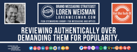 A footer graphic with a blue background and a white centered title that reads Reviewing authentically over demanding them for popularity. The Wait What Really OK Logo as well as a center text that reads Brand Messaging Strategist Loren Weisman with and FSG logo and other text. Beneath the title image are some social media and podcast icons.