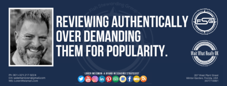 """A header graphic with a blue background and a white centered title that reads Reviewing authentically over demanding them for popularity. To the left side is an image of Loren Weisman, to the right of the text is the Wait What Really OK Logo as well as the Fish Stewarding Group Logo. On the bottom of the image reads the text """"Loren Weisman: A brand messaging strategist with ten social media icons below it."""