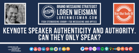 A footer graphic with a blue background and a white centered title that reads Keynote speaker authenticity and authority. Can they only speak? The Wait What Really OK Logo as well as a center text that reads Brand Messaging Strategist Loren Weisman with and FSG logo and other text. Beneath the title image are some social media and podcast icons.