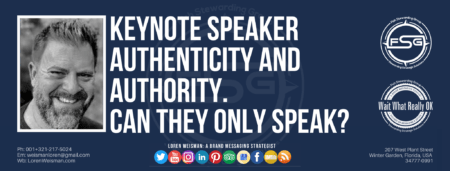 "A header graphic with a blue background and a white centered title that reads Keynote speaker authenticity and authority. Can they only speak? To the left side is an image of Loren Weisman, to the right of the text is the Wait What Really OK Logo as well as the Fish Stewarding Group Logo. On the bottom of the image reads the text ""Loren Weisman: A brand messaging strategist with ten social media icons below it. Keynote speaker authenticity and authority. Can they only speak? for the Brand Messaging Strategist Loren Weisman Website."
