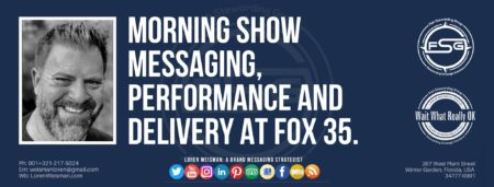 "A header graphic with a blue background and a white centered title that reads Morning show messaging, performance and delivery at Fox 35. To the left side is an image of Loren Weisman, to the right of the text is the Wait What Really OK Logo as well as the Fish Stewarding Group Logo. On the bottom of the image reads the text ""Loren Weisman: A brand messaging strategist with ten social media icons below it."