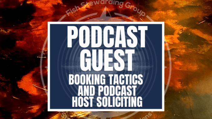 A featured graphic with a marbled tan and red floor in the background with a blue rectangle in the center with a white border around it with white text that reads podcast guest booking tactics.. Above is the FSG Logo as well as a center text that reads Brand Messaging Strategist Loren Weisman. The blue rectangle is surrounded by a white Fish Stewarding Group logo watermark.