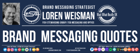 A footer with the text in the middle that reads brand messaging quotes. The image also has an image of Loren Weisman and a series of Social media and Podcast links