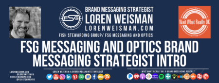 A footer graphic in blue that reads fsg messaging and optics brand messaging strategist intro with text links as well as an image of Loren Weisman, the FSG logo and the Wait What Really OK logo.