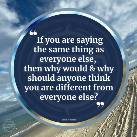 An angled image of the ocean, beach and cloudy sky with a blue circle in the center that reads If you are saying the same thing as everyone else, then why would and why should anyone think you are different from everyone else?