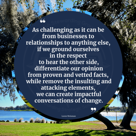 "A quote graphic with trees, a lake and sky in the distance as well as a blue circle and a quote in white text in the center that reads ""As challenging as it can be from businesses to relationships to anything else, if we ground ourselves in the respect to hear the other side, differentiate our opinion from proven and vetted facts, while remove the insulting and attacking elements, we can create impactful conversations of change."""