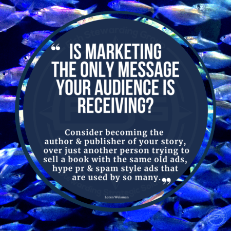 An image of fish in the background with a blue circle in front of it and a quote in white text that reads Is marketing the only message your audience is receiving? Consider becoming the author and publisher of your story, over just another person trying to sell a book with the same old ads, hype pr and spam style ads that are used by so many.