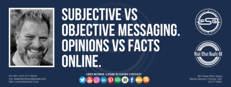 "A header graphic with a brown background and a white centered title that reads Subjective vs objective messaging. Opinions vs facts online. To the left side is an image of Loren Weisman, to the right of the text is the The Wait What Really OK Logo as well as the Fish Stewarding Group Logo. On the bottom of the image reads the text ""Loren Weisman: A brand messaging strategist with ten social media icons below it."