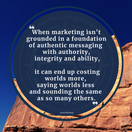 One of Loren Weismans Brand Messaging Quotes in a blue circle over a tan rock wall and sky in Arches, Utah, that reads When marketing is not grounded in a foundation of authentic messaging with authority, integrity and ability, it can end up costing worlds more, saying worlds less and sounding the same as so many others.