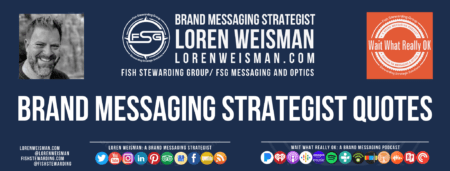 A footer graphic with the lead title that reads brand messaging strategist quotes surrounded by an image of Loren Weisman, the FSG logo as well as some social media icons and the Wait What Really OK logo.