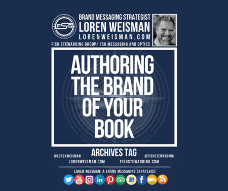 A header graphic with an image of Loren Weisman as well as the Fish Stewarding Group logo and a tittle that reads authoring the brand of your book. This image also has some additional text to Loren's websites and social media icons.