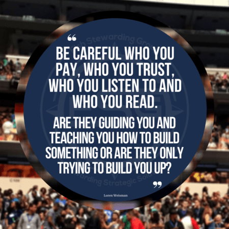 An image in the background of a large audience in a football stadium with a blue circle and a quote inside the circle that reads Be careful who you pay, who you trust, who you listen to and who you read. Are they guiding you and teaching you how to build something or are they only trying to build you up?