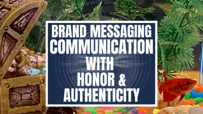 A featured image with the back ground of a fish tank with colorful rocks and a title in the middle that reads Brand messaging communication with honor and authenticity.