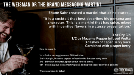 An image of Loren Weisman holding a martini glass with the recipe for the brand messaging martini made for Loren Weisman.