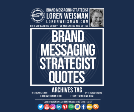 An archives tag graphic in blue with a title in the center that reads brand messaging strategist quotes surrounded by an image of Loren Weisman, the FSG logo and some social media icons.