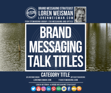 A Category Title graphic with title text that reads brand messaging talk titles with a pond in the background as well as social media headers, an image of Loren Weisman and the FSG logo.