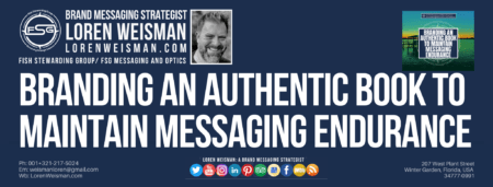a header graphic with a picture of Loren Weisman as well as a green background image of a sunset over a lake with Loren's buisness information and the title that reads branding an authentic book to maintain messaging endurance.