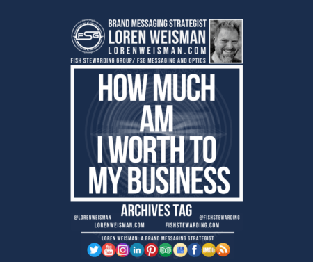 Archives tag graphic in blue with the title that reads how much am i worth to my business with an image of Loren Weisman, the FSG logo ad a series of social media icons.