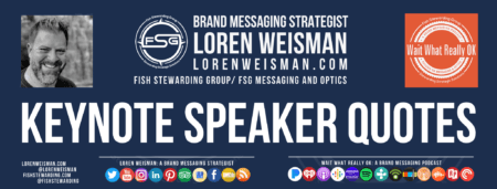 A footer graphic with the title that reads keynote speaker quotes with an image of Loren Weisman, the FSG logo and the Wait What Really OK logo.