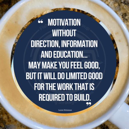 A cup of coffee with a frothy milk ttop in a white cup with a blue circle and a quote in the middle that reads Motivation without direction, information and education may make you feel good, but it will do limited good for the work that is required to build.
