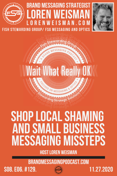 A show sheet graphic in Orange with the Wait What Really ok Logo and the title that reads Shop Local Shaming and small business messaging missteps.