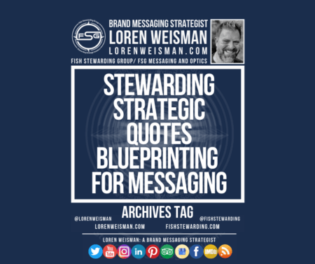 An archives tag with the center title that reads stewarding strategic quotes blueprinting for messaging with an FSG logo, an image of Loren Weisman and a series of social media icons surrounding it.