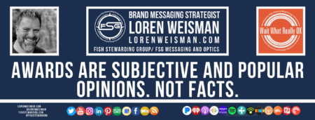 A footer graphic with a blue background and a white centered title that reads Awards are subjective and popular opinions. Not Facts and images of Loren Weisman, The Wait What Really OK Logo as well as a center text that reads Brand Messaging Strategist Loren Weisman with and FSG logo and other text. Beneath the title image are some social media and podcast icons.