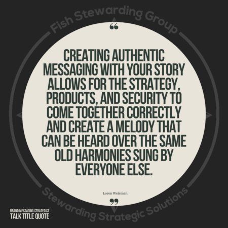 A tan circle over a darker brown background with brown text in the middle that reads Creating authentic messaging with your story allows for the strategy, products, and security to come together correctly and create a melody that can be heard over the same old harmonies sung by everyone else.