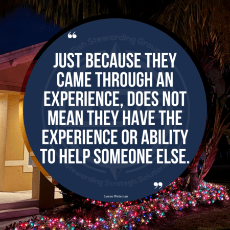 A background of a tan home with Christmas lights in the bushes and a blue circle with text in the middle that reads, Just because they came through an experience, does not mean they have the experience or ability to help someone else.