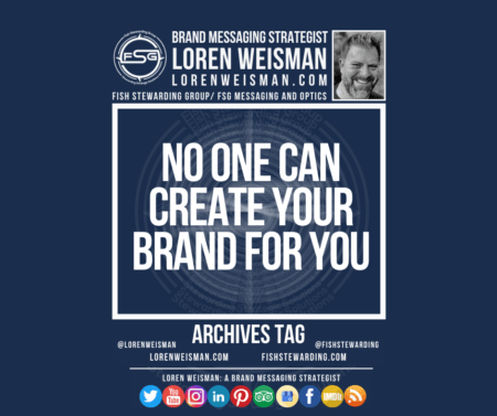 An archives tag graphic with a blue background and a white title inside of a white outlined rectangle that reads No one can create your brand for you. Above is the FSG logo as well as some text and an image of Loren Weisman. Beneath the rectangle is some smaller text and a series of social media icons.