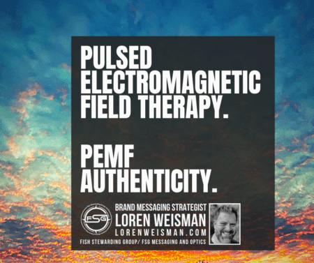 A secondary graphic with a sunset sky showing darker orange clouds on the bottom that fade up into darker blue sky and clouds on the top and a gray square just right of the center with text that reads Pulsed electromagnetic field therapy. PEMF Authenticity. Below in the square is the FSG Logo as well as an image of Loren Weisman, the text Brand Messaging Strategist Loren Weisman, LorenWeisman.com and Fish Stewarding Group and FSG messaging and Optics.