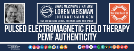 A footer graphic with a blue background and a white centered title that reads Pulsed electromagnetic field therapy. PEMF Authenticity and are images of Loren Weisman, The Wait What Really OK Logo as well as a center text that reads Brand Messaging Strategist Loren Weisman with and FSG logo and other text. Beneath the title image are some social media and podcast icons.